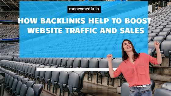 How Backlinks Help To Boost Website Traffic And Sales