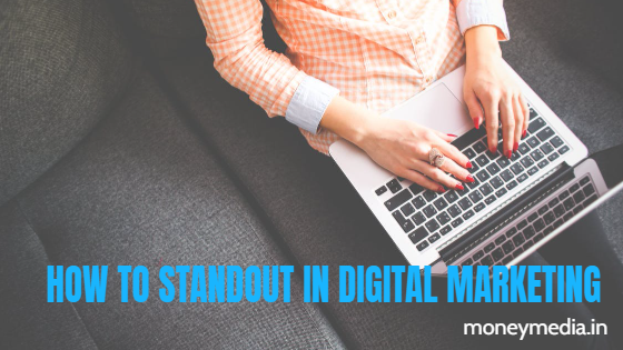 How to standout in digital marketing